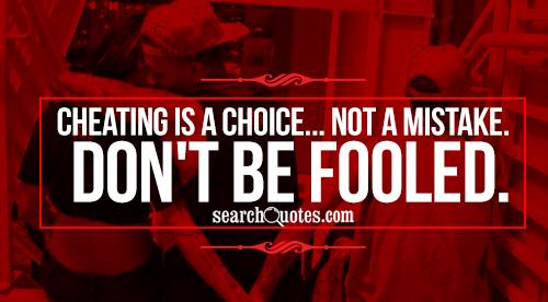 Cheating Is A Choice… Not A mistake Don't Be Fooled.