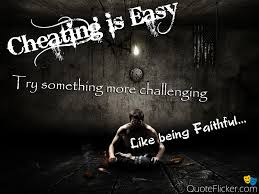 Cheating is easy try Something More Challrnging Like being faithful…