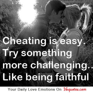 Cheating Is Easy.Try Something More Challenging like being faithful ~ Cheating Quote
