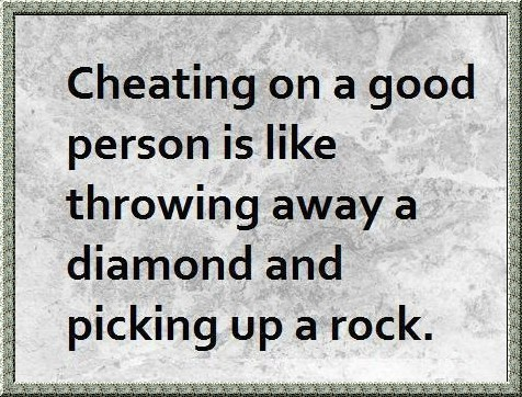 Cheating On A Good Person Is Like Throwing Away A Diamond And Picking Up A Rock