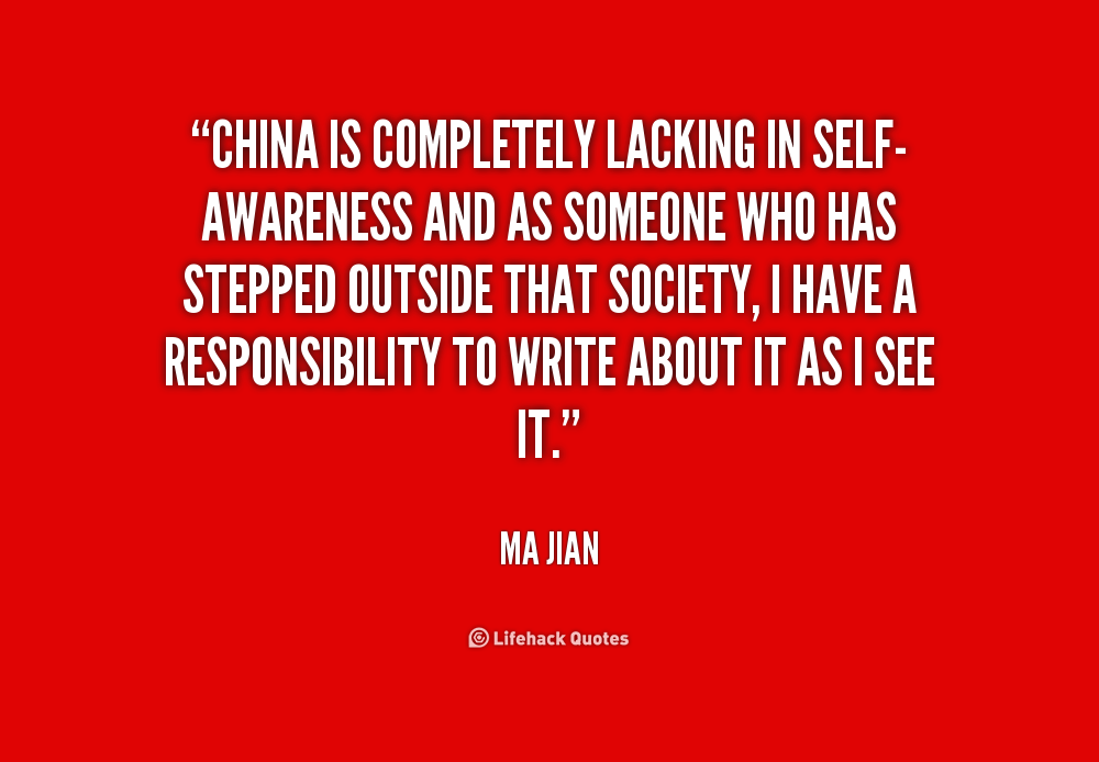 China Is Completely Lacking In Self Awarweness And As Someone Who Has Stepped Outside That Society, I HAve A Responsibility To Write About It AS I See It. - Na Jian
