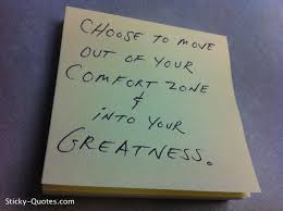 Choose To Move Out of Your Comfort Zone Into Your Greatness. ~ Comfort Quotes