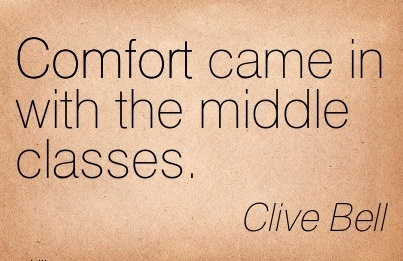 Comfort Came in with the Middle Classes. - Cliver Bell