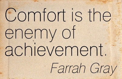 Comfort Is The Enemy of Achievement. - Farrah Gray
