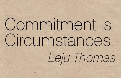 Commitment is Circumstances - Leju thomas - Cheating Quotes