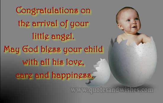 Congratulations On The Arrival Of Your Littlw Angel, May God Bless Your Child With All His Love, Care And Happiness. - Birth Quote