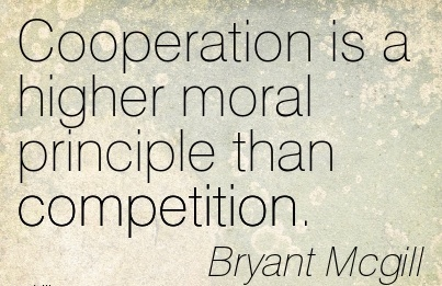 Cooperation is a Higher Moral Principle than Competition. - Bryant MCgill