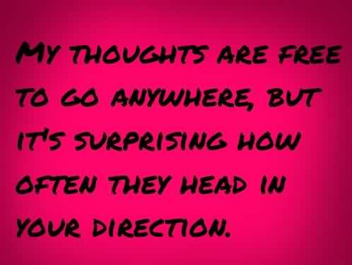 Cute Love Direction Quote-My thoughts often head in your direction