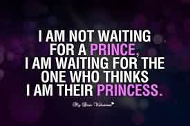 Cute Love Quote-I am not waiting for a Prince 275×183