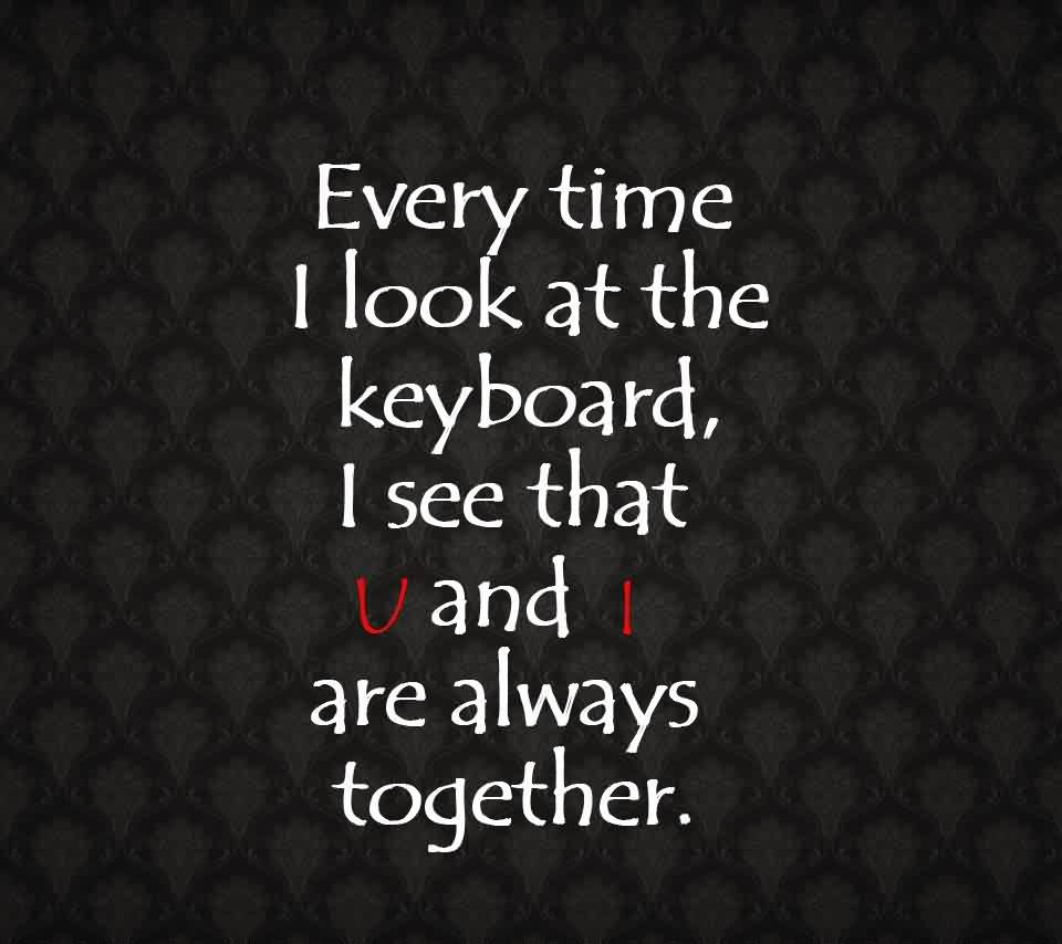 Cute Love Quote-U and I are always together