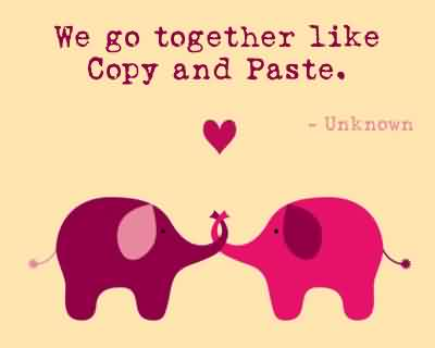 Cute Short Love Quote-Like Copy And Paste We Go Together ...