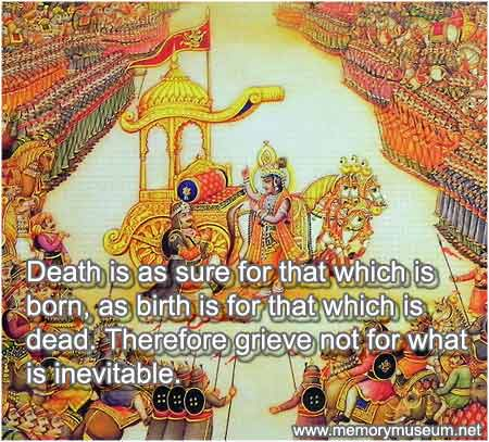 Death Is As Sure For That Which Is Born, As Birth Is For That Which Is Dead. Therefore Grieve Not For That Is Inevitable.