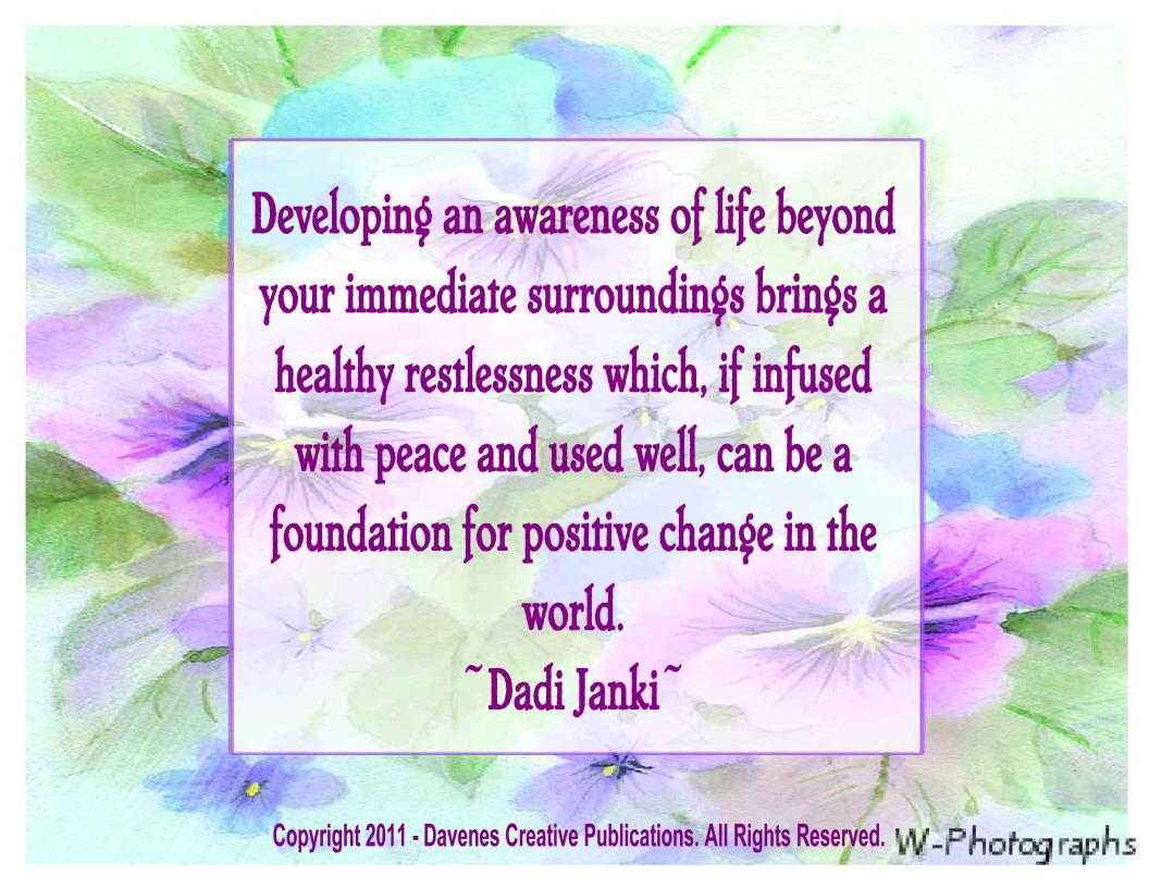 Developing An Awareness of Life Beyond Your Immediate Surroundings Brings A Healthy Restlessness Which If Infused With Peace And Used Well.