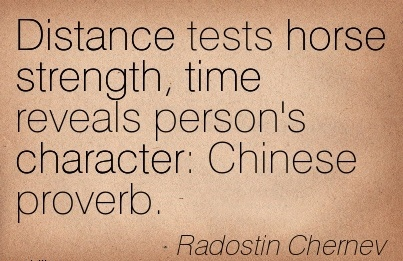 Distance Tests Horse Strength, Time Reveals Person's Character Chinese proverb. - Radostin Chernev
