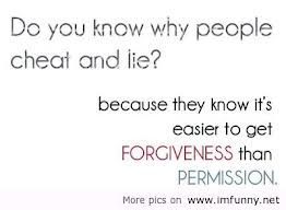 Do You Know Why People Cheat And Lie! Because they Know It's Easier to get Forgiveness than Permission ~ Insult Quote