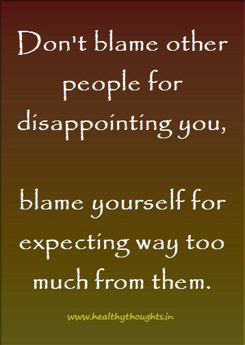 Don't Blame Others For Disappointing You, Blame Yourself For Expecting Way Too Much From Them. ~ Blame Quotes