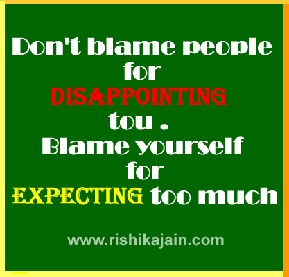Dont Blame People For Diappointing you. Blame Yourself For Expecting Too  Much.