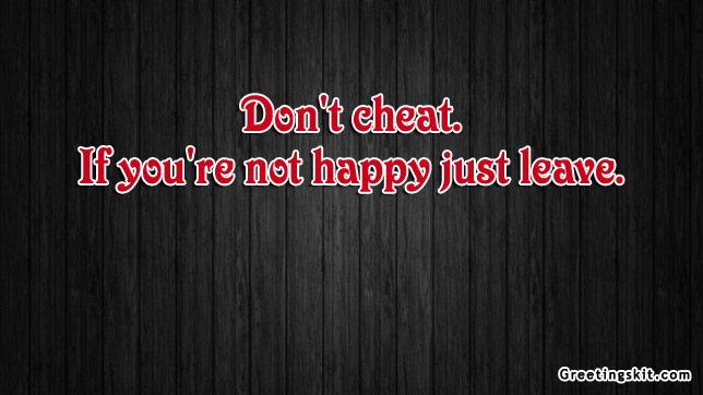 Don't Cheat. If You're Not Happy Just Leave.