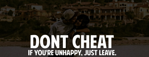 Dont Cheat If youre unhappy just leave.