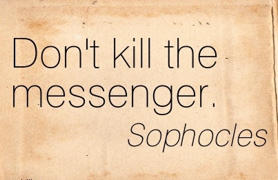 Don't Kill The Messenger. - Sophoncles