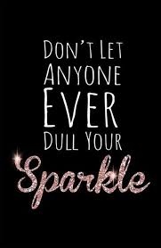 Don't Let Anyone Ever Dull Your Sparkle. ~ Addiction Quotes