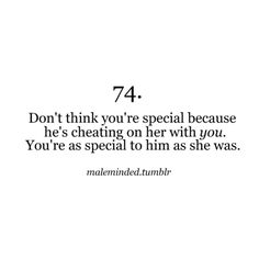 Don't Think You'rer Special Beacuse He's Cheating On her with You. You're As Special To Him As She Was.