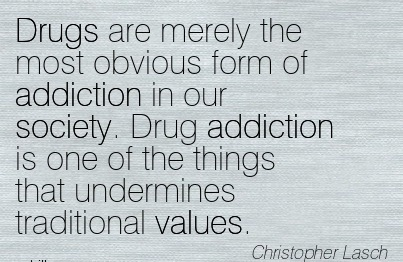 Drugs Are Merely The Most Obvious Form Of Addiction In Our