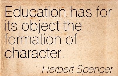 Education has for its Object the Formation of Character. - Herbert Spencer