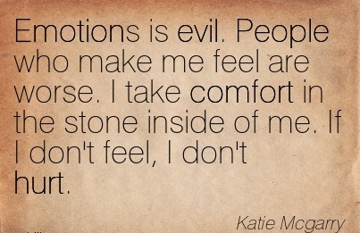 Emotions is Evil. People who Make Me Feel are worse. I take Comfort in The Stone Inside Remix Zid Arijit don't feel, I don't Hurt. - Katie Mcgarry