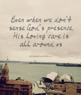 Even When We Don't Sense God's Presence, His Loving Care is all Around us.