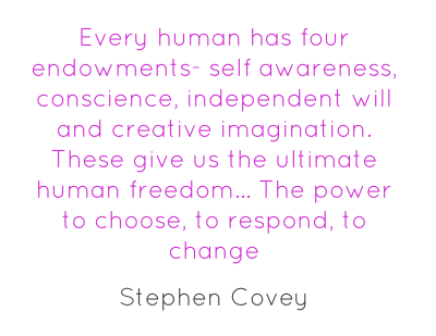 Every Human Has Four Endowments Self Awareness, And Creative Imagination. These Give us the ultimate human freedom.