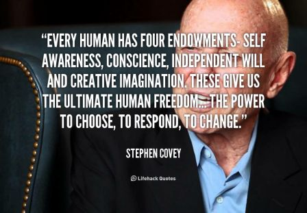 Every Human Has Four Endowments- Self Awareness, Conscience, independent Will And Creative Imagination. These Give us The Ultimate Human Freedom… - Stephen Covey