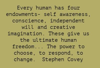Every Human Has Four Endowments - Self Awareness, Conscience, Independent Will And Creative Imagination.