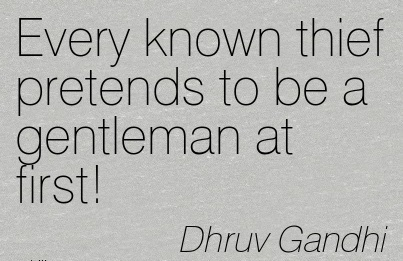 Every Known Thief Pretends To Be A Gentleman At First! - Dhruv Gandhi - Awareness Quote