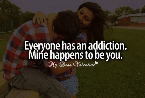 Everyone Has An Addiction. Mine Happens To Be You. ~ Addiction Quotes
