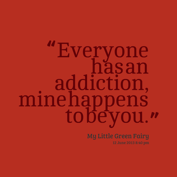 """""""Everyone Has An Addiction, Mine Happens To Be You."""" - My Little Green Fairy - Addiction Quotes"""