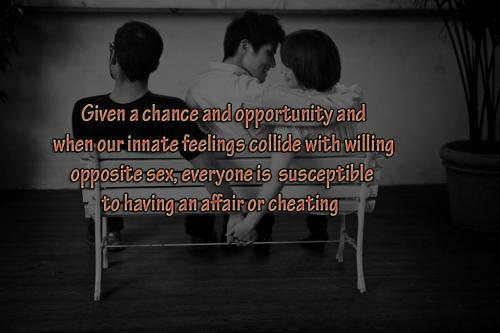 Everyone is susceptible To having an affair or Cheating.