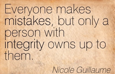 Everyone Makes Mistakes, but only a Person with Integrity Owns up to Them. - Nicole Guillaume