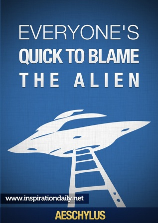 Everyones Quick To Blame The Alien.  ~ Blame Quotes