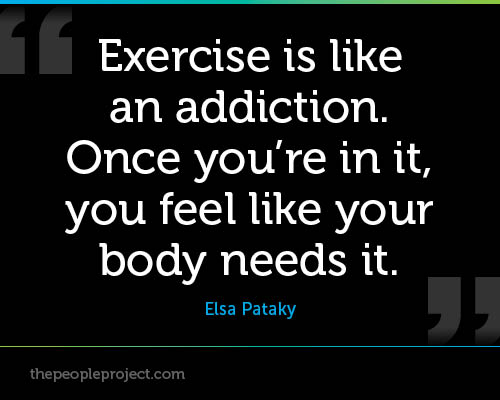 Exercise Is Like An Addiction. Once You're In It, You Feel Like Your Body Needs It. - Elsqa Pataky