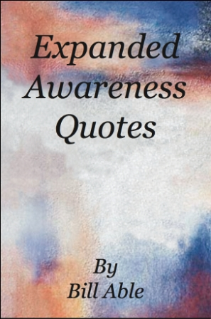Expanded Awareness Quotes  By Bill Able.