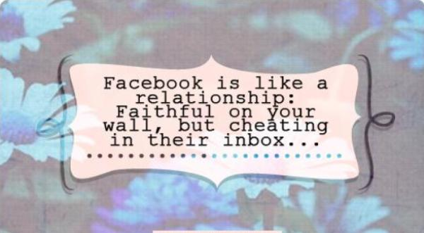 Facebook Is Like A Relationship Faithful on Your Wall, But Cheating In their Inbox…