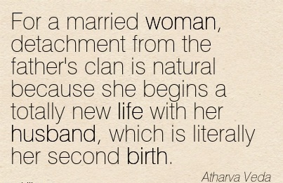 For A Married Woman, Detachment From The Father's Clan Is Natural Because She Begins A Totally New Life With Her Husband, Which Is Literally Her Second Birth. - Stharva