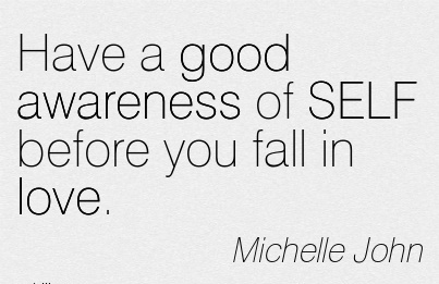Have A Good Awareness Of SELF Before You Fall In Love. -  Michelle John