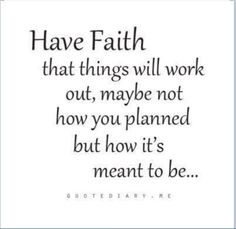 Have Faith That Things Will Work Out, Maybe Not How You Planned But How It's Meant To Be… - Awareness Quotes