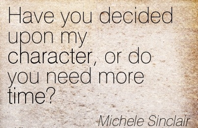 Have you Decided upon my Character, or do you need more Time!  -Michele Sinclair