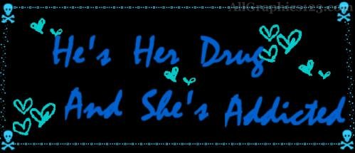 He's Her Drug And She's Addicted. ~ Addiction Quotes