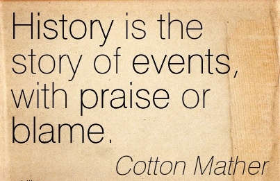 History Is The Story Of Events, With Praise Or Blame. - Cotton Mather