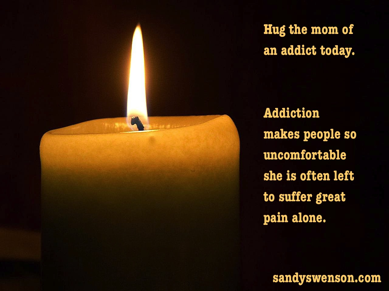 Hug The Mom Of An Addict Today. Addiction Makes People So Uncomfortable She Is Often Left To Suffer Great Pain Alone.