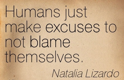 Humans Just Make Excuses To Not Blame Themselves. - Natalia lizardo